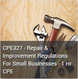 CPE327 - Repair & Improvement Regulations For Small Businesses - 1 Hr CPE