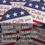 CPE328 - Sec 199A Deduction - The Tax Cuts & Jobs Act Pass‐Through Deduction - 2 Hrs CPE