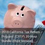 2018 California Tax Return Preparer (CRTP) 20-Hour Bundle (Print Version)