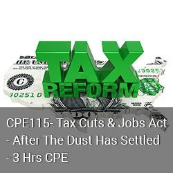 CPE115 - Tax Cuts & Jobs Act - After The Dust Has Settled - 3 Hrs CPE