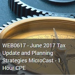 WEB0617 - June 2017 Tax Update and Planning Strategies MicroCast - 1 Hour CPE