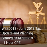 WEB0618 - June 2018 Tax Update and Planning Strategies MicroCast - 1 Hour CPE