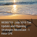 WEB0719 - July 2019 Tax Update and Planning Strategies MicroCast - 1 Hour CPE