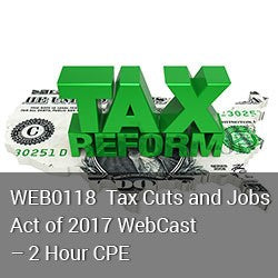 WEB0118 - Tax Cuts and Jobs Act WebCast - 2 Hours CPE