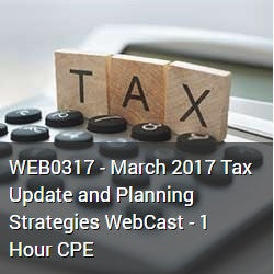 WEB0317 - March 2017 Tax Update and Planning Strategies WebCast - 1 Hour CPE