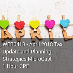 WEB0418 - April 2018 Tax Update and Planning Strategies MicroCast - 1 Hour CPE