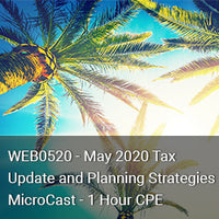WEB0520 - May 2020 Tax Update and Planning Strategies MicroCast - 1 Hour CPE