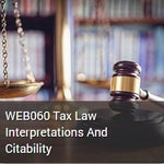 WEB060 Tax Law Interpretations And Citability - 1 Hour CPE