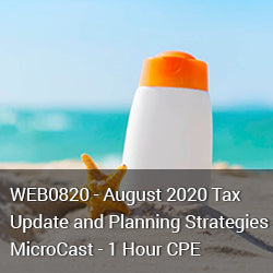 WEB0820 - August 2020 Tax Update and Planning Strategies MicroCast - 1 Hour CPE