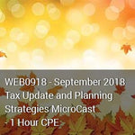 WEB0918 - September 2018 Tax Update and Planning Strategies MicroCast - 1 Hour CPE