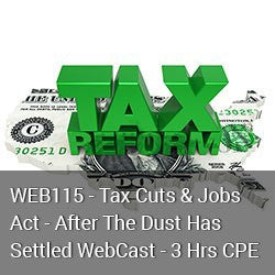 WEB115 - Tax Cuts & Jobs Act - After The Dust Has Settled WebCast - 3 Hrs CPE
