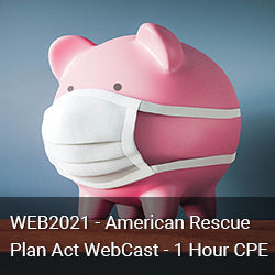 WEB2021 - American Rescue Plan Act WebCast - 1 Hour CPE