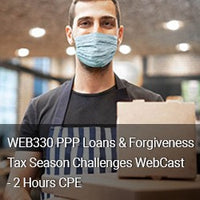 WEB330 - PPP Loans & Forgiveness Tax Season Challenges WebCast - 2 Hours CPE