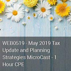 WEB0519 - May 2019 Tax Update and Planning Strategies MicroCast - 1 Hour CPE
