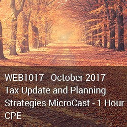 WEB1017 - October 2017 Tax Update and Planning Strategies MicroCast - 1 Hour CPE