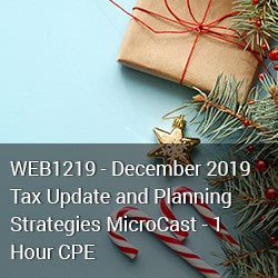WEB1219 - December 2019 Tax Update and Planning Strategies MicroCast - 1 Hour CPE