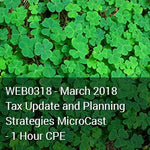 WEB0318 - March 2018 Tax Update and Planning Strategies MicroCast - 1 Hour CPE