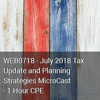 WEB0718 - July 2018 Tax Update and Planning Strategies MicroCast - 1 Hour CPE