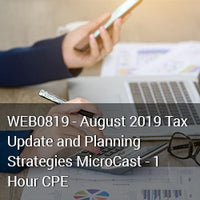 WEB0819 - August 2019 Tax Update and Planning Strategies MicroCast - 1 Hour CPE