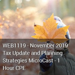 WEB1119 - November 2019 Tax Update and Planning Strategies MicroCast - 1 Hour CPE