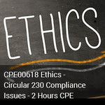 CPE00618 - Ethics - Circular 230 Compliance Issues - 2 Hours CPE