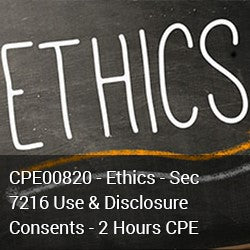 CPE00820 - Ethics - Sec 7216 Use & Disclosure Consents - 2 Hours CPE