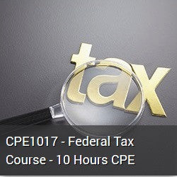 CPE1017 - Federal Tax Course - 10 Hours CPE
