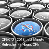 CPE072 - 2018 Last Minute Refresher - 3 Hours CPE