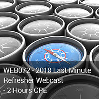 WEB072 - 2018 Last Minute Refresher Webcast - 2 Hours CPE