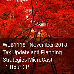 WEB1118 - November 2018 Tax Update and Planning Strategies MicroCast - 1 Hour CPE