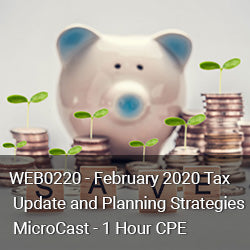 WEB0220 - February 2020 Tax Update and Planning Strategies MicroCast - 1 Hour CPE