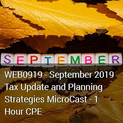 WEB0919 - September 2019 Tax Update and Planning Strategies MicroCast - 1 Hour CPE