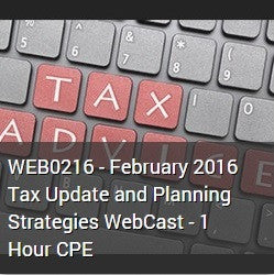 WEB0216 - February 2016 Tax Update and Planning Strategies WebCast - 1 Hour CPE