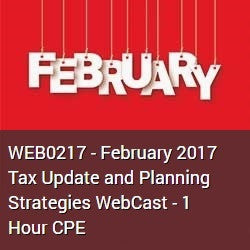 WEB0217 - February 2017 Tax Update and Planning Strategies WebCast - 1 Hour CPE