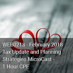 WEB0218 - February 2018 Tax Update and Planning Strategies MicroCast - 1 Hour CPE