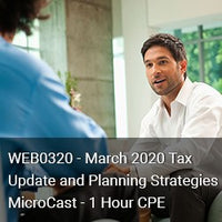 WEB0320 - March 2020 Tax Update and Planning Strategies MicroCast - 1 Hour CPE
