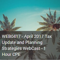 WEB0417 - April 2017 Tax Update and Planning Strategies WebCast - 1 Hour CPE