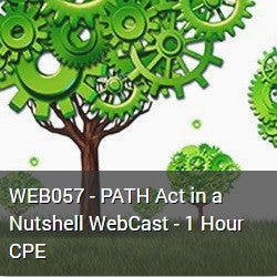 WEB057 - PATH Act in a Nutshell WebCast - 1 Hour CPE