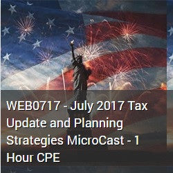 WEB0717 - July 2017 Tax Update and Planning Strategies MicroCast - 1 Hour CPE