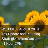 WEB0818 - August 2018 Tax Update and Planning Strategies MicroCast - 1 Hour CPE