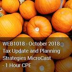 WEB1018 - October 2018 Tax Update and Planning Strategies MicroCast - 1 Hour CPE