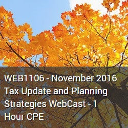 WEB1106 - November 2016 Tax Update and Planning Strategies WebCast - 1 Hour CPE