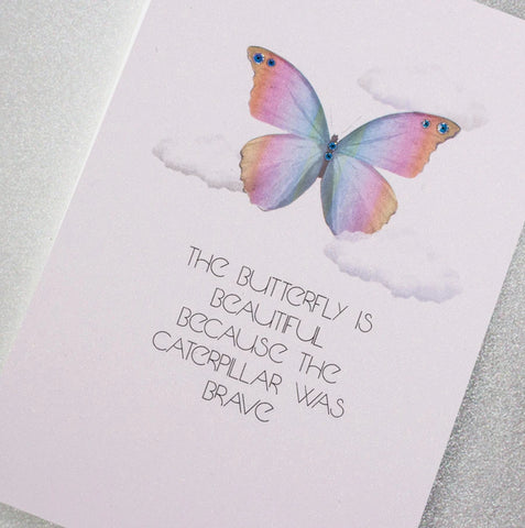 THE BUTTERFLY IS BEAUTIFUL BECAUSE THE CATERPILLAR WAS BRAVE