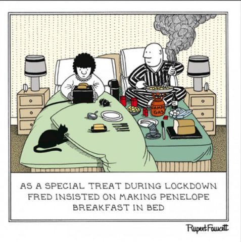 AS A SPECIAL TREAT DURING LOCKDOWN FRED INSISTED ON MAKING PENELOPE BREAKFAST IN BED