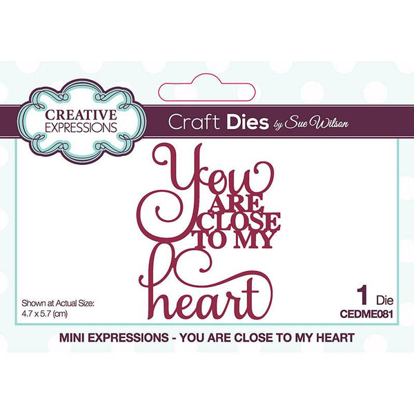 Creative Expressions Sue Wilson Mini Expressions You Are Close To My Heart Craft Die