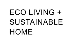 Eco Living + Sustainable Home