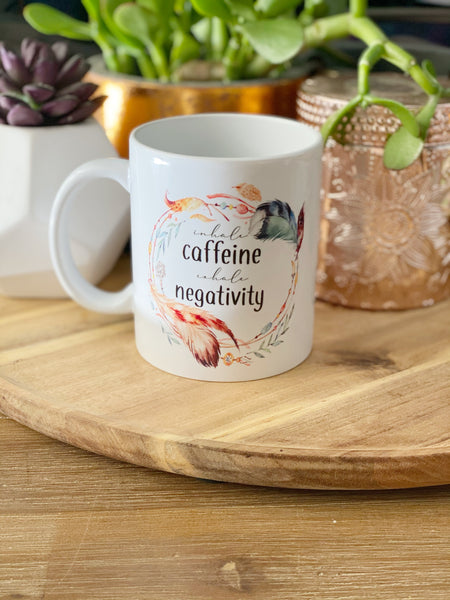 Inhale Caffine, Exhale Negativity Coffee Mug