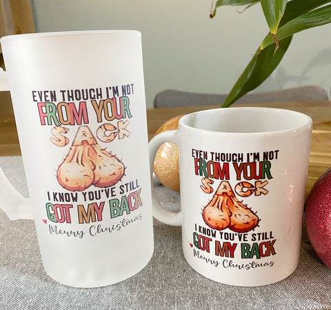 Not from your Sack. Birthday , Fathers Day, Easter, Christmas mug or beer mug