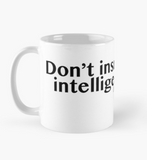 Don't Insult My Intelligence Derek - The Bachelor Mug