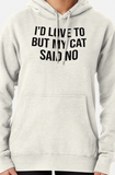 I'd Love to but My Cat Said No - Cat Lovers Hoodie / Sweatshirt